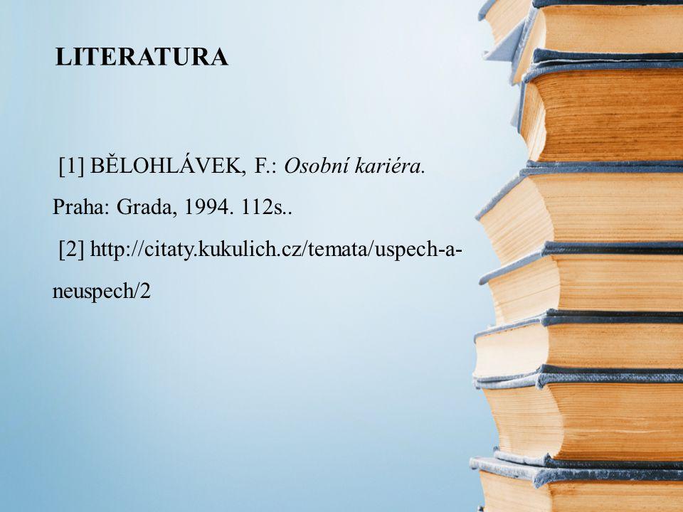 LITERATURA [1] BĚLOHLÁVEK, F.: Osobní kariéra. Praha: Grada, 1994.